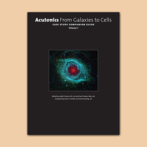 Acutonics® From Galaxies to Cells - Case Study Companion Guide, Volume 1 Book