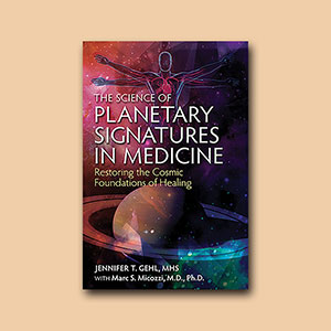 The Science of Planetary Signatures in Medicine: Restoring the Cosmic Foundations of Healing