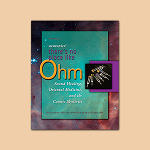 Acutonics®: There's No Place Like Ohm, Sound Healing, Oriental Medicine, and the Cosmic Mysteries